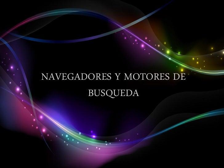 NAVEGADORES Y MOTORES DE       BUSQUEDA