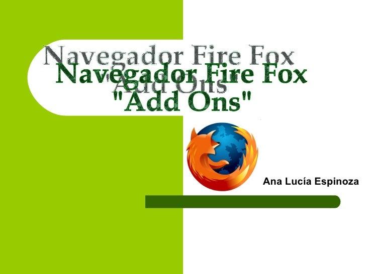 """Ana Lucía Espinoza   Navegador Fire Fox """"Add Ons"""""""