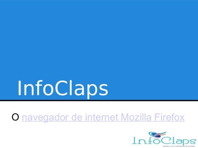 InfoClapsO navegador de internet Mozilla Firefox