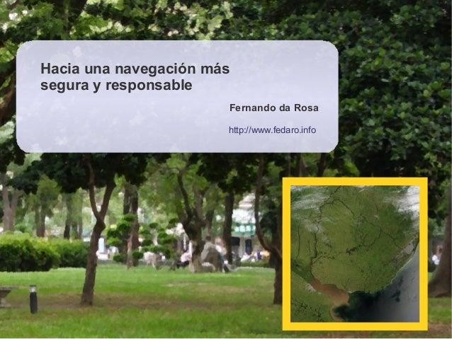 Fernando da Rosa http://www.fedaro.info Hacia una navegación más segura y responsable