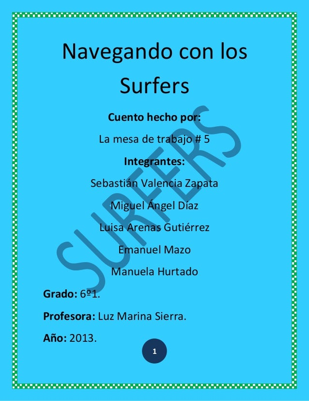 1 Navegando con los Surfers Cuento hecho por: La mesa de trabajo # 5 Integrantes: Sebastián Valencia Zapata Miguel Ángel D...