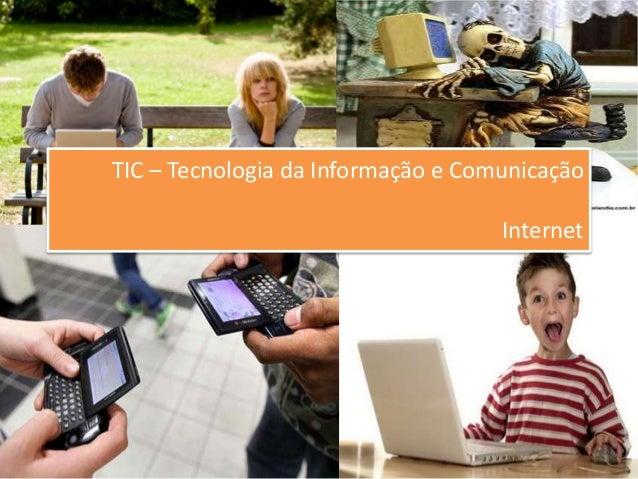 TIC – Tecnologia da Informação e Comunicação Internet