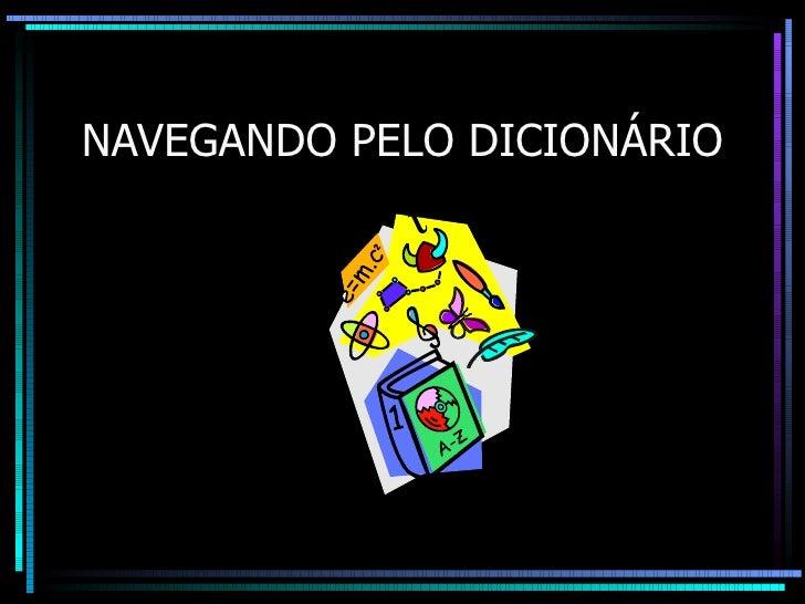 NAVEGANDO PELO DICIONÁRIO