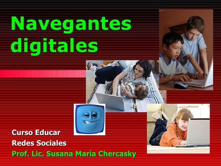 Navegantes digitales Curso Educar Redes Sociales Prof. Lic. Susana María Chercasky