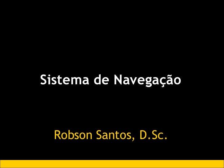 Sistema de Navegação Robson Santos, D.Sc.