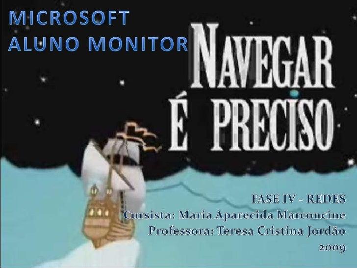 MICROSOFTALUNO MONITOR<br />FASE IV - REDES<br />Cursista: Maria Aparecida Marconcine<br />Professora: Teresa Cristina Jor...