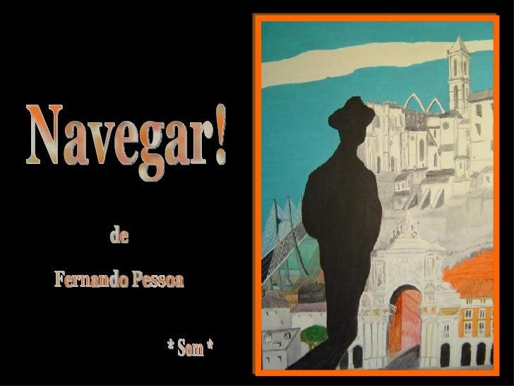 * Som * de Fernando Pessoa Navegar!