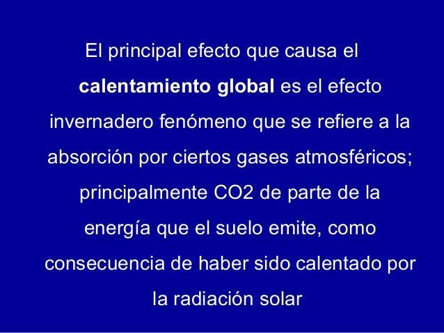 El principal efecto que causa el calentamiento global es el efecto invernadero fenómeno que se refiere a la absorción por ...