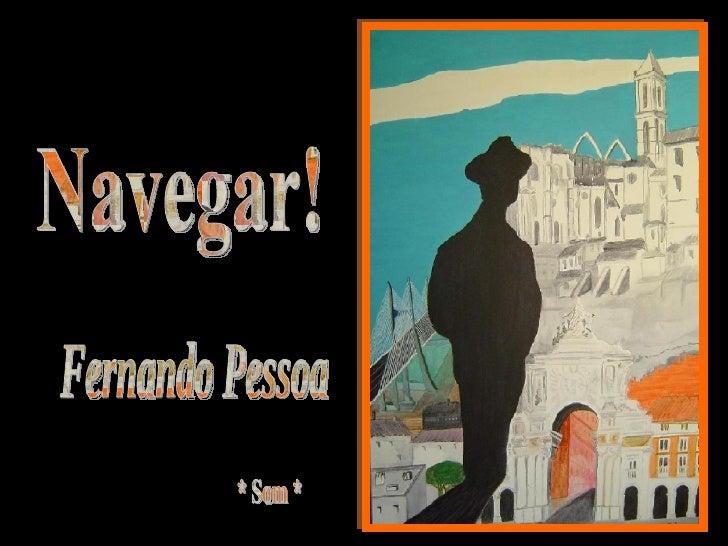 * Som * Fernando Pessoa Navegar!