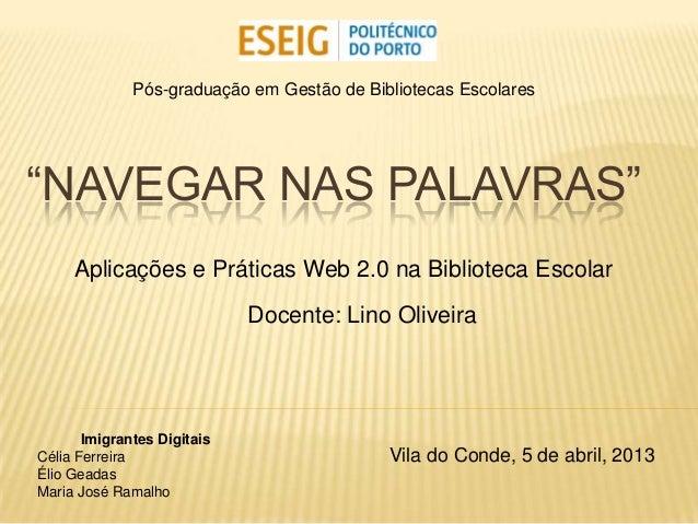 """Pós-graduação em Gestão de Bibliotecas Escolares""""NAVEGAR NAS PALAVRAS""""     Aplicações e Práticas Web 2.0 na Biblioteca Esc..."""