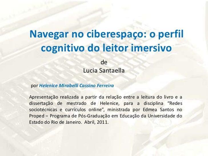 Navegar no ciberespaço: o perfil cognitivo do leitor imersivo<br />de <br />Lucia Santaella<br />por HeleniceMirabelli Cas...