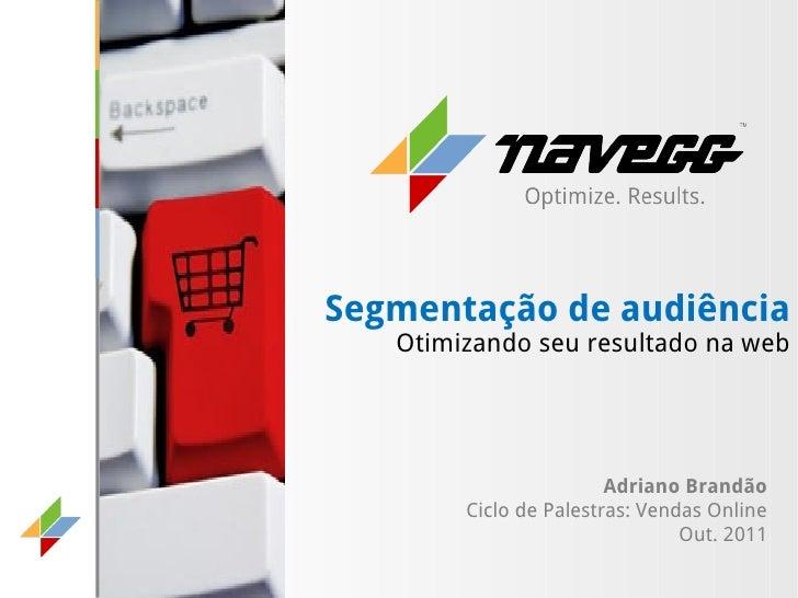 Segmentação de audiência   Otimizando seu resultado na web                        Adriano Brandão        Ciclo de Palestra...