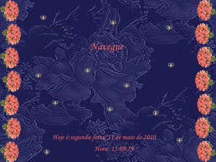 Navegue     Hoje é:segunda-feira, 31 de maio de 2010                 Hora: 15:09:59