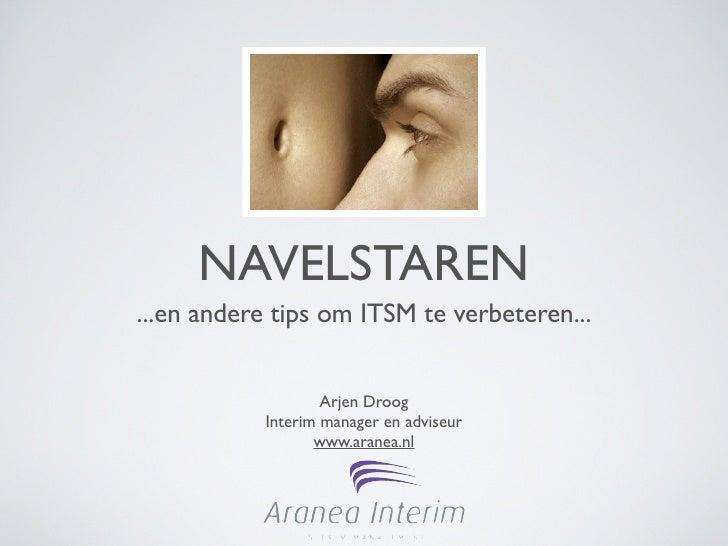 NAVELSTAREN ...en andere tips om ITSM te verbeteren...                      Arjen Droog            Interim manager en advi...