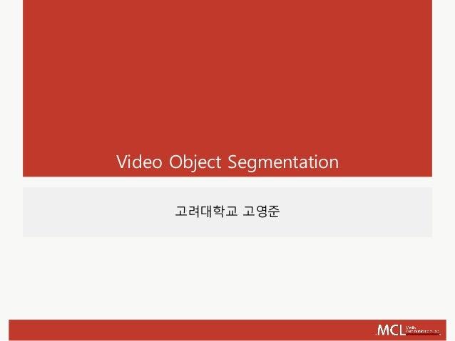 Video Object Segmentation 고려대학교 고영준