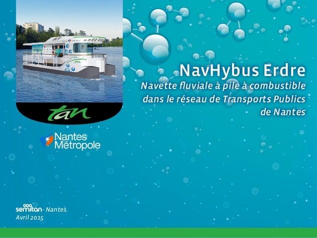 NavHybus Erdre Navette fluviale à pile à combustible dans le réseau de Transports Publics de Nantes NavHybus Erdre Navette...