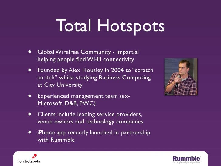 Total Hotspots •   Global Wirefree Community - impartial     helping people find Wi-Fi connectivity •   Founded by Alex Hou...