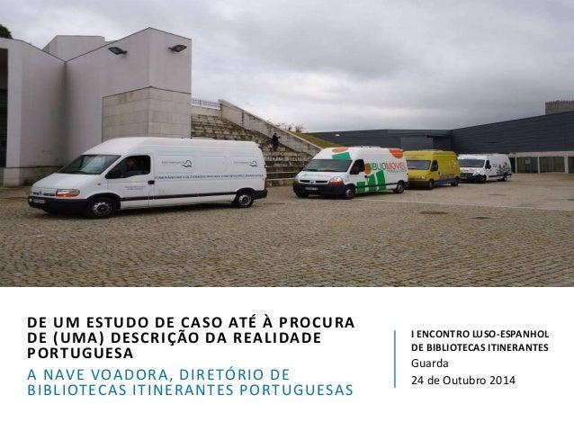 DE UM ESTUDO DE CASO ATÉ À PROCURA  DE (UMA) DESCRIÇÃO DA REALIDADE  PORTUGUESA  A NAVE VOADORA, DIRETÓRIO DE  BIBLIOTECAS...