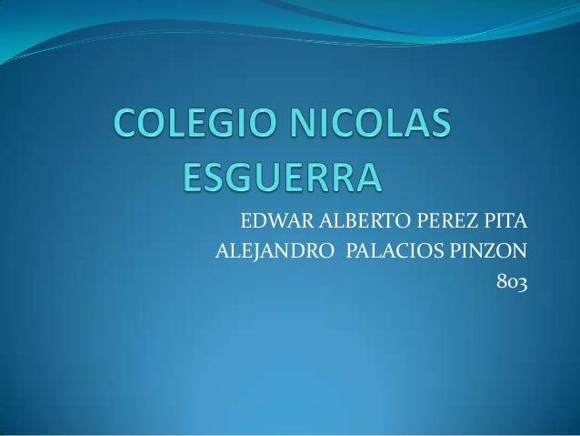 EDWAR ALBERTO PEREZ PITA ALEJANDRO PALACIOS PINZON 803
