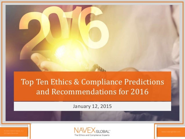 © 2016 NAVEX Global, Inc. All Rights Reserved. www.navexglobal.com Top Ten Ethics & Compliance Predictions and Recommendat...