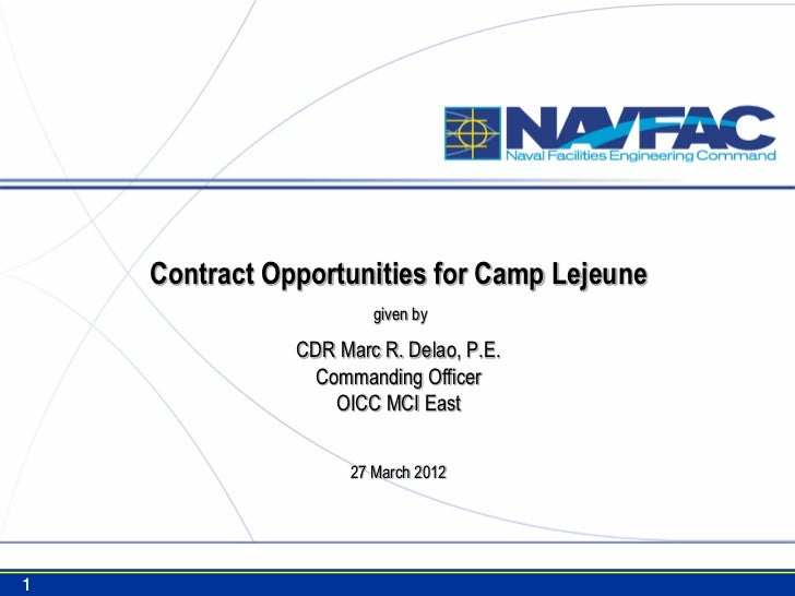 Contract Opportunities for Camp Lejeune                        given by               CDR Marc R. Delao, P.E.             ...