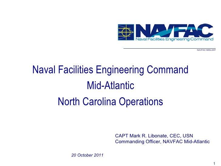 20 October 2011  CAPT Mark R. Libonate, CEC, USN Commanding Officer, NAVFAC Mid-Atlantic Naval Facilities Engineering Comm...