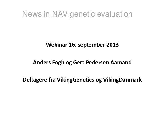 Webinar 16. september 2013 Anders Fogh og Gert Pedersen Aamand Deltagere fra VikingGenetics og VikingDanmark News in NAV g...