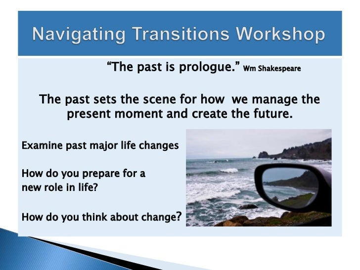 """The past is prologue.""   Wm Shakespeare   The past sets the scene for how we manage the       present moment and create t..."