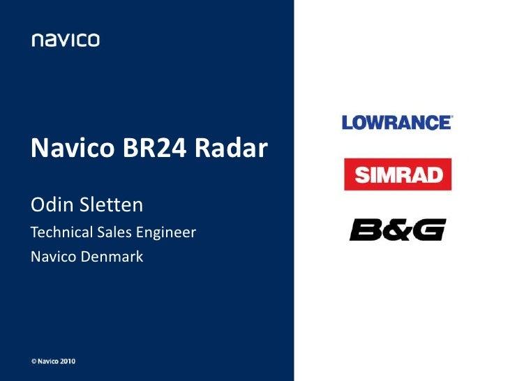 Navico BR24 Radar<br />Odin Sletten<br />Technical Sales Engineer<br />Navico Denmark<br />
