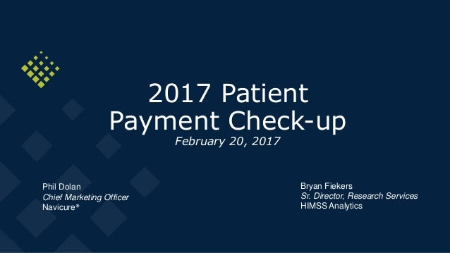 2017 Patient Payment Check-up February 20, 2017 Phil Dolan Chief Marketing Officer Navicure® Bryan Fiekers Sr. Director, R...