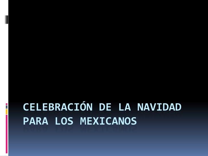 CELEBRACIÓN DE LA NAVIDADPARA LOS MEXICANOS
