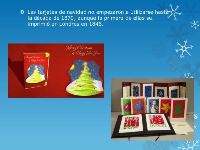  Las tarjetas de navidad no empezaron a utilizarse hasta  la década de 1870, aunque la primera de ellas se  imprimió en L...