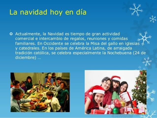La navidad hoy en día Actualmente, la Navidad es tiempo de gran actividad  comercial e intercambio de regalos, reuniones ...