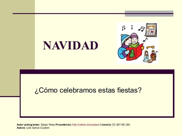 NAVIDAD              ¿Cómo celebramos estas fiestas?Autor pictogramas: Sergio Palao Procedencia: http://catedu.es/arasaac/...
