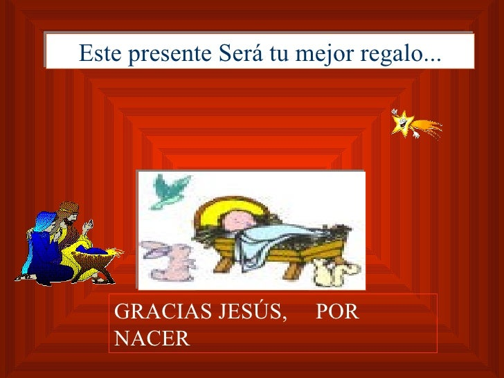 Este presente Será tu mejor regalo... GRACIAS JESÚS,  POR NACER