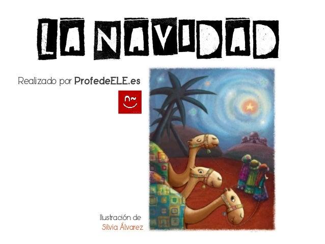 LA NAVIDAD Realizado por ProfedeELE.es  Ilustración de Silvia Álvarez