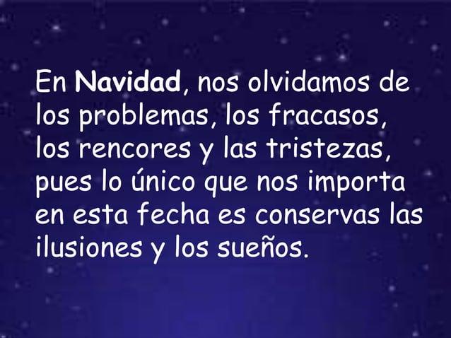 En Navidad, nos olvidamos de los problemas, los fracasos, los rencores y las tristezas, pues lo único que nos importa en e...