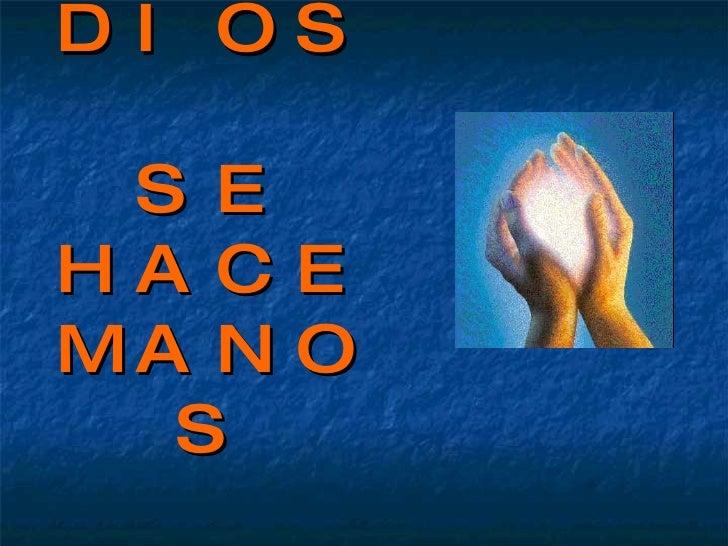 DIOS  SE HACE MANOS