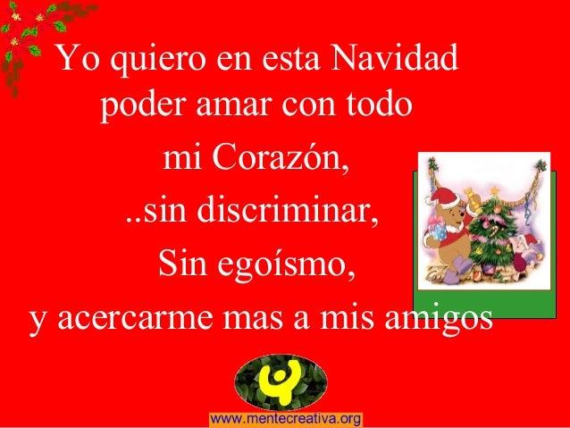 Yo quiero en esta Navidad     poder amar con todo         mi Corazón,      ..sin discriminar,         Sin egoísmo,y acerca...