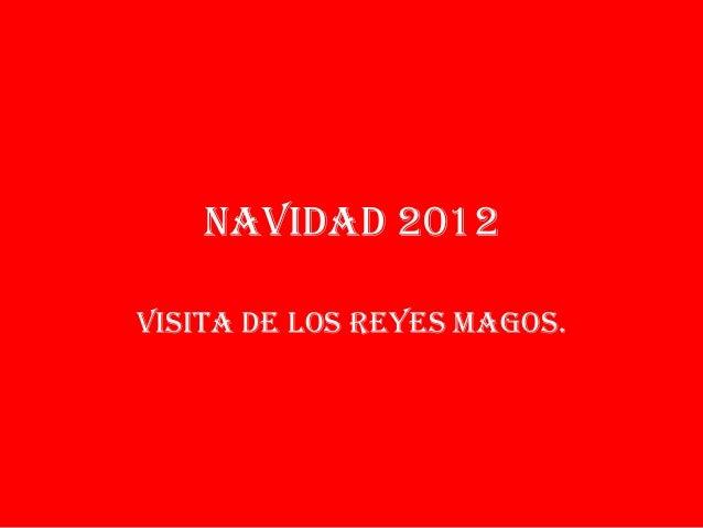 NAVIDAD 2012VISITA DE LOS REYES MAGOS.