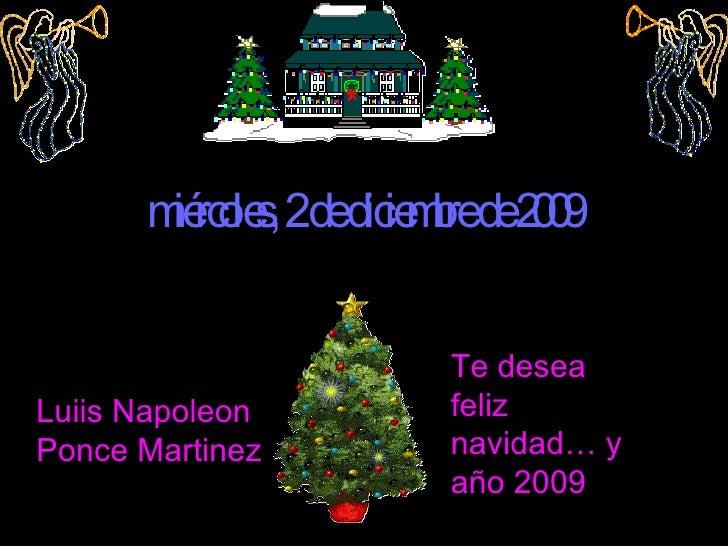 Mi árbol de navidad   domingo, 7 de junio de 2009 Luiis Napoleon Ponce Martinez Te desea feliz navidad… y año 2009