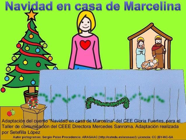 """Adaptación del cuento """"Navidad en casa de Marcelina"""" del CEE Gloria Fuertes, para el Taller de comunicación del CEEE Direc..."""