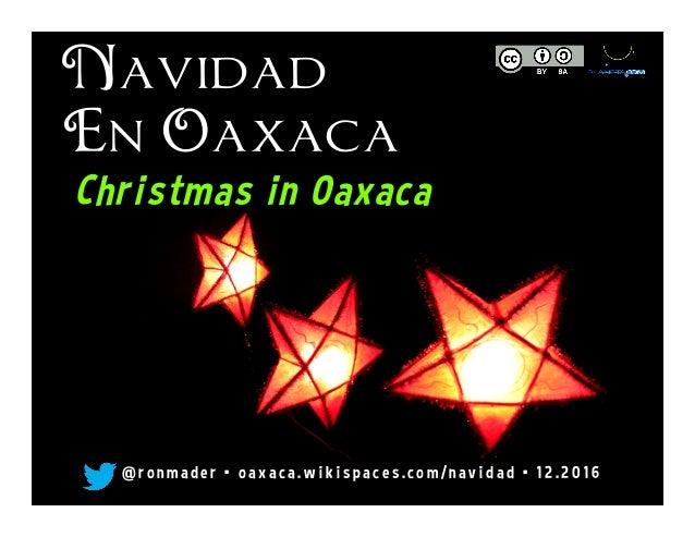 Navidad En Oaxaca Christmas in Oaxaca @ r o n made r • o axaca. w i k i s pace s . co m/ n av i dad •  12 . 2 0 16