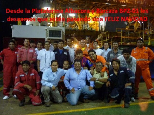 Desde la Plataforma Albacora y Barcaza BPZ-01 les deseamos que estén pasando una FELIZ NAVIDAD