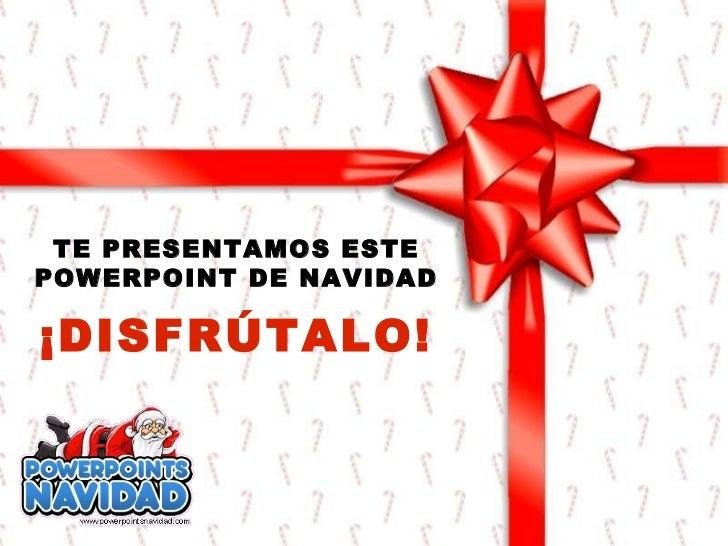 TE PRESENTAMOS ESTE POWERPOINT DE NAVIDAD ¡DISFRÚTALO!