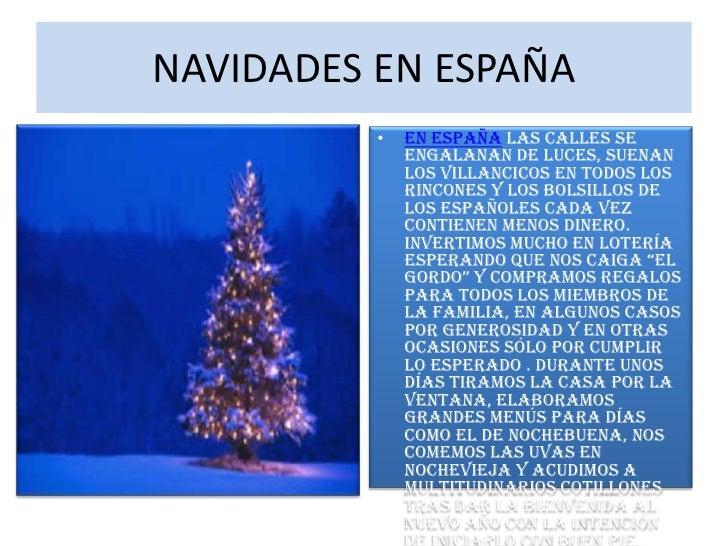 NAVIDADES EN ESPAÑA<br />En España las calles se engalanan de luces, suenan los villancicos en todos los rincones y los bo...