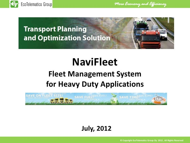 More Economy and Efficiency       NaviFleet Fleet Management Systemfor Heavy Duty Applications         July, 2012         ...