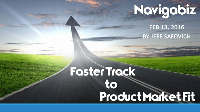 FasterTrack to ProductMarketFit FEB 13, 2016 BY JEFF SAFOVICH