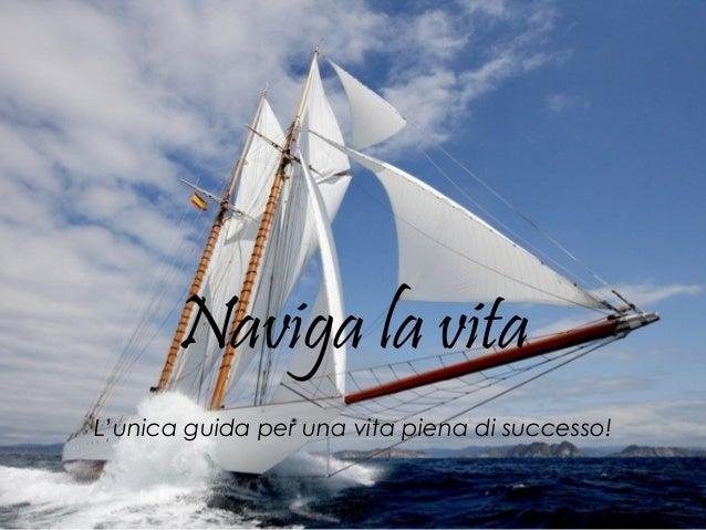 Naviga la vita L'unica guida per una vita piena di successo!