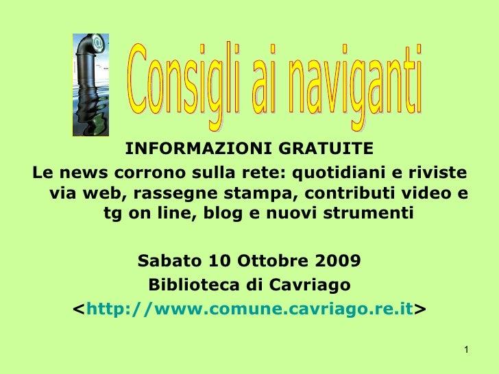 <ul><li>INFORMAZIONI GRATUITE </li></ul><ul><li>Le news corrono sulla rete: quotidiani e riviste via web, rassegne stampa,...